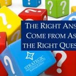 The Right Answers Come from Asking the Right Questions