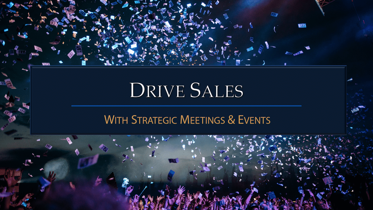 Drive Sales With Strategic Meetings & Events